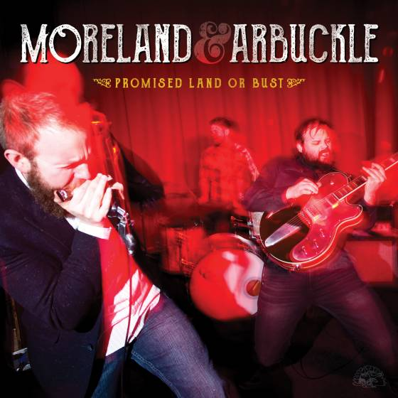 Moreland & Arbuckle - Promised Land Or Bust