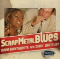 Diana Braithwaite and Chris Whiteley - Scrap Metal Blues