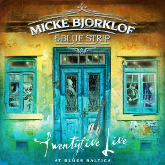 Micke Bjorklof & Blue Strip – Twentyfive Live at Blues Baltica