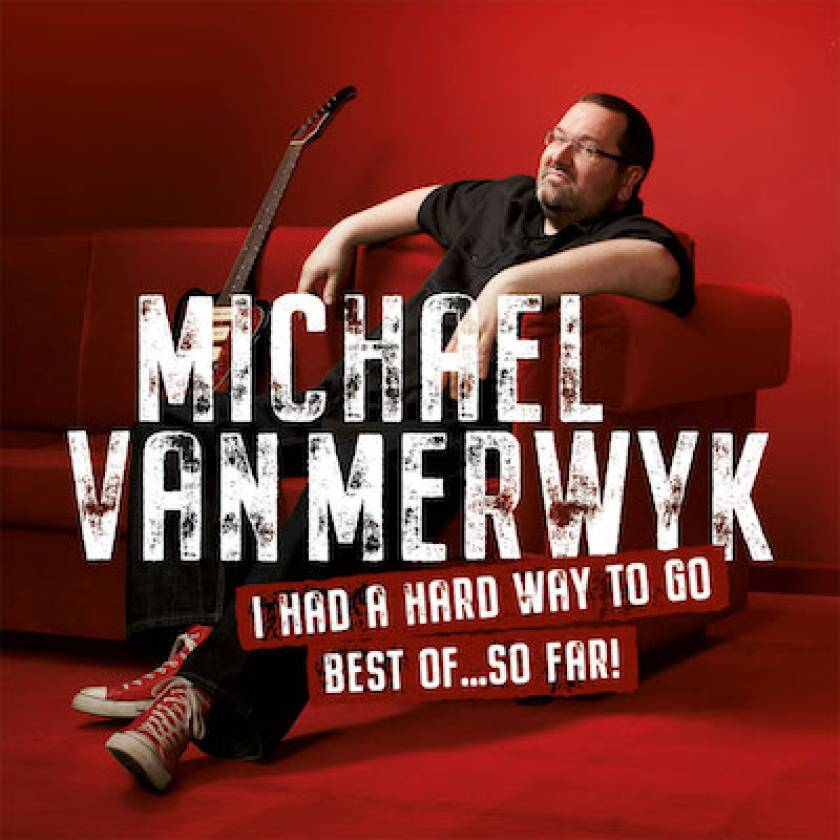 Michael Van Merwyk – I Had A Hard Way To Go (Best Of … So Far!)
