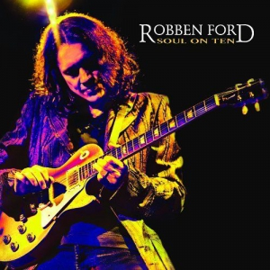 Robben Ford - Soul On Ten!