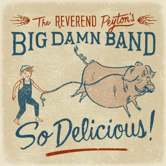 The Reverend Peyton's Big Damn Band – So Delicious