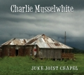 Charlie Musselwhite - Juke Joint Chapel