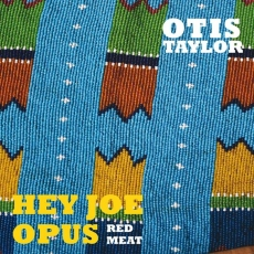 Otis Taylor – Hey Joe Opus Red Meat