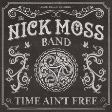 Nick Moss Band - Time Ain't  Free