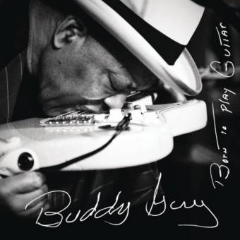 Buddy Guy – Born To Play Guitar